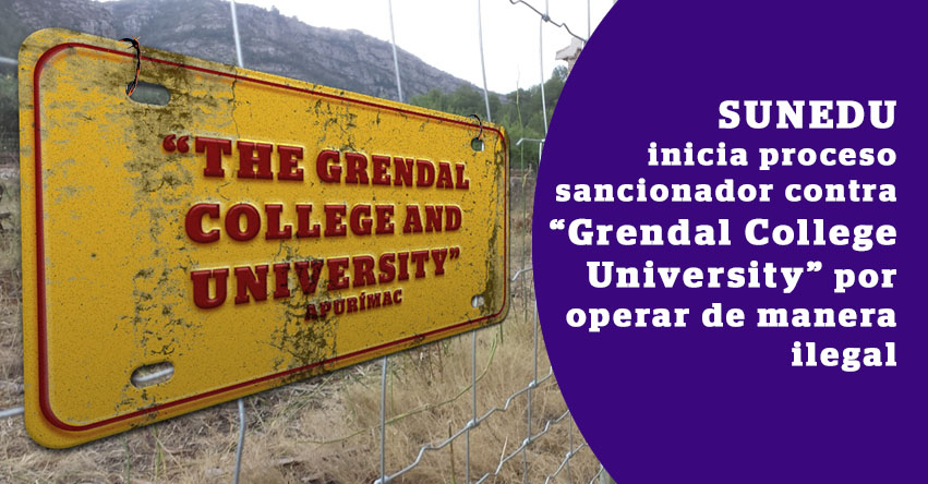 SUNEDU inicia proceso sancionador contra «Grendal College University» por operar de manera ilegal - www.sunedu.gob.pe