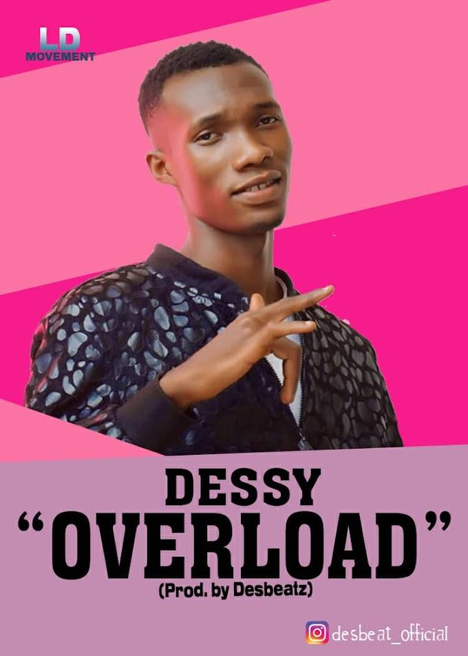 [DOWNLOAD MP3] Dessy - Overload (Prod. By Desbeatz)