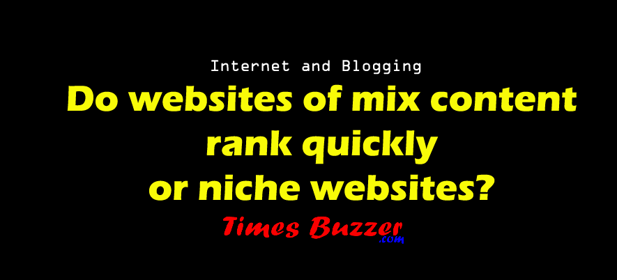 Do websites of mix content rank quickly or niche websites?