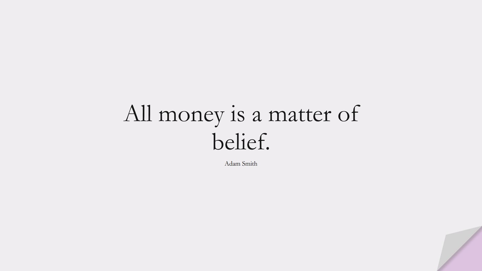 All money is a matter of belief. (Adam Smith);  #MoneyQuotes