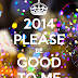 2014 be good to me...