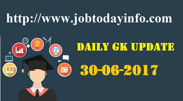 Daily GK Update 30th June 2017, Important Current Affairs