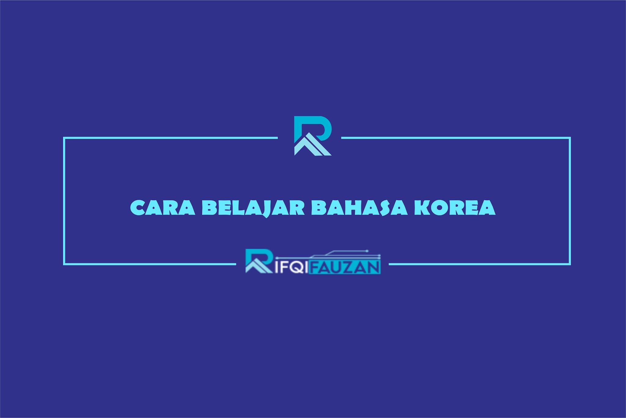 CARA BELAJAR BAHASA KOREA UNTUK PEMULA EFEKTIF DAN CONTOHNYA