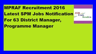 MPRAF Recruitment 2016 Latest SPM Jobs Notification For 63 District Manager, Programme Manager