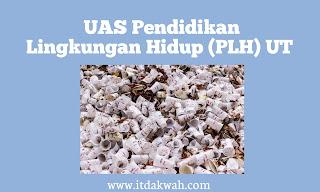 UAS Pendidikan lingkungan hidup (PLH) UT