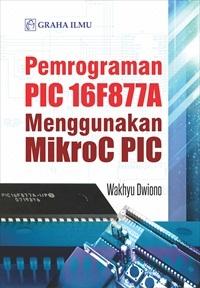 Pemrograman PIC 16F877A Menggunakan MikroC PIC