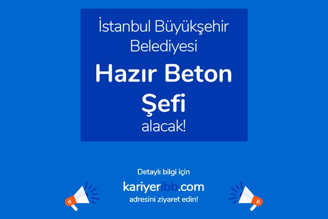 İstanbul Büyükşehir Belediyesi, hazır beton şefi alacak. İBB Kariyer iş ilanına nasıl başvurulur? Detaylar kariyeribb.com'da!