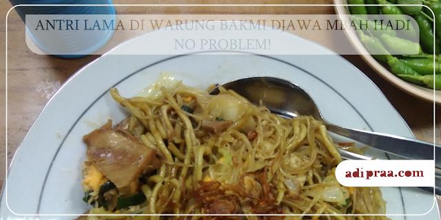 Antri Lama di Warung Bakmi Djawa Mbah Hadi, No Problem! | adipraa.com