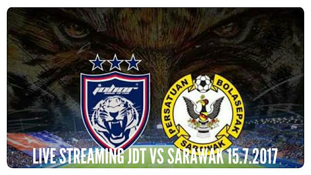 Live Streaming JDT vs Sarawak 15 Julai 2017 Liga Super