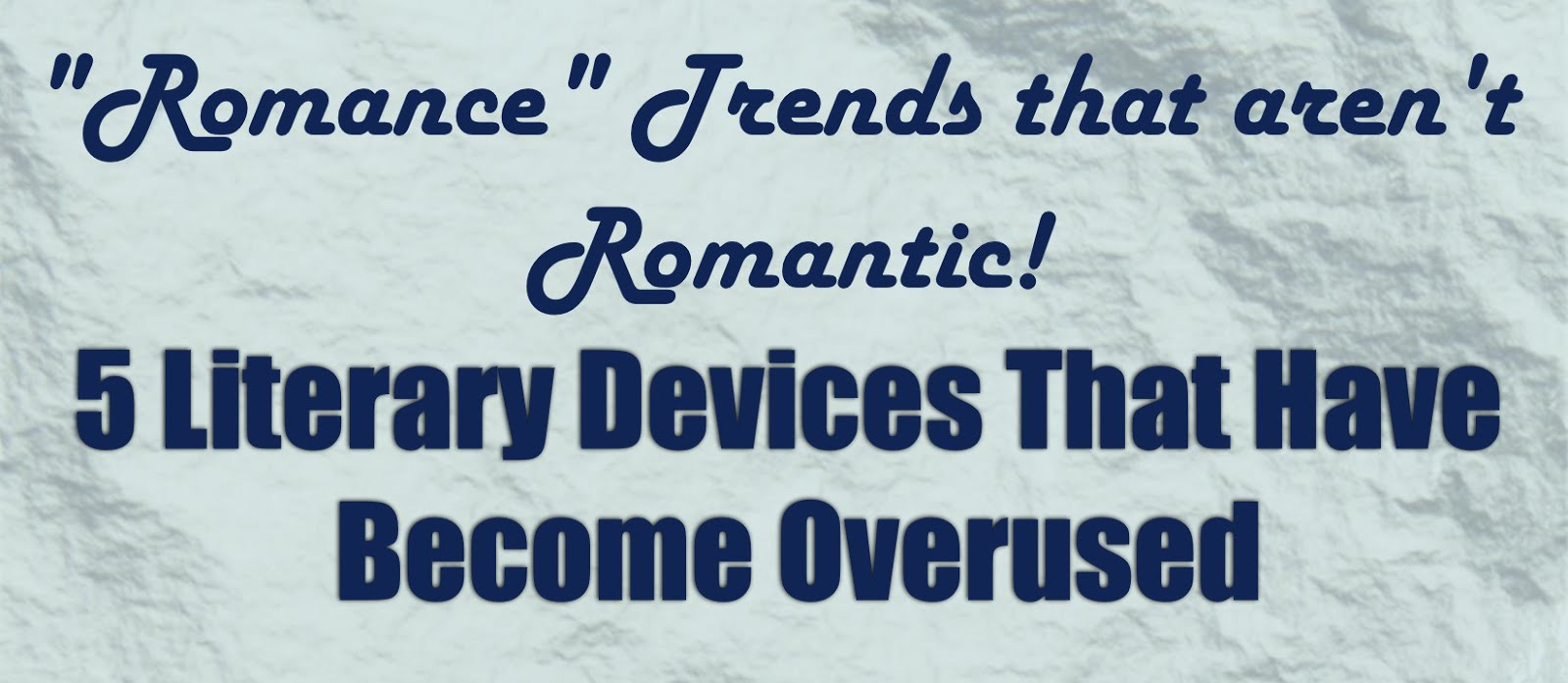 5 Literary Devices That Have Become Overused in Romance