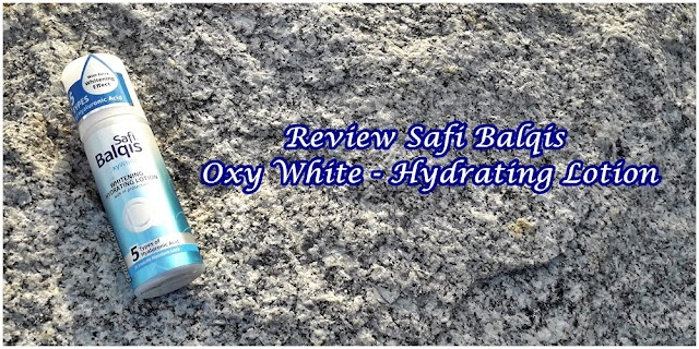 Review Safi Balqis Oxy White - Hydrating Lotion