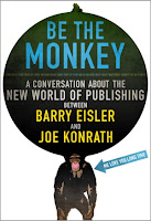 Image: Be the Monkey - Ebooks and Self-Publishing: A Dialog Between Authors Barry Eisler and Joe Konrath, by JA Konrath