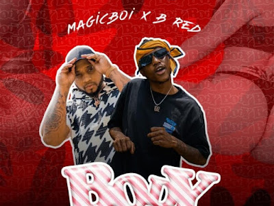 MUSIC: Magicboi ft B-Red Body