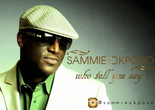 Music Track: Sammie Okposo - Who tell you say
