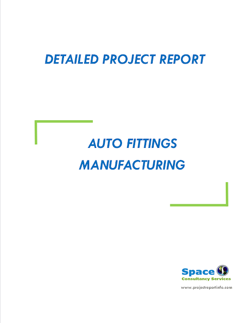 Project Report on Auto Fittings Manufacturing