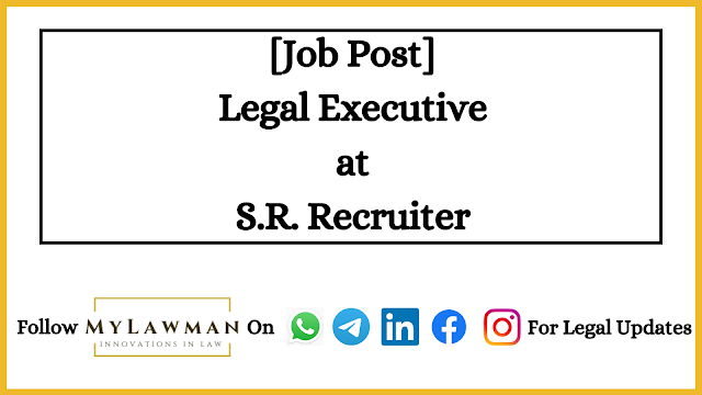 [Job Post] Legal Executive at S.R. Recruiter [Apply Soon]
