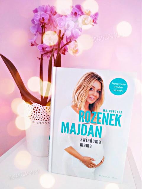 Świadoma Mama - poradnik Małgorzaty Rozenek - Majdan dla przyszłych mam
