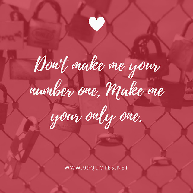 Don't make me your number one, Make me your only one.