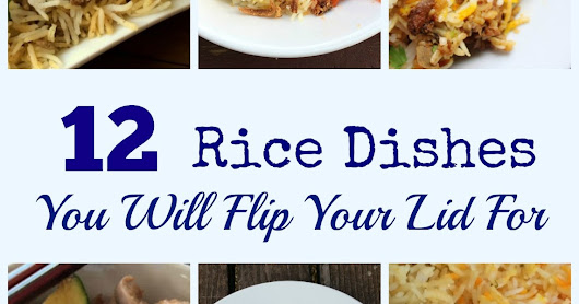 12 Rice Dishes You Will Flip Your Lid For