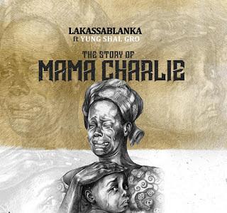 [Music]   Lakassablanka - Mama Charlie Ft. Yung Shal Gro
