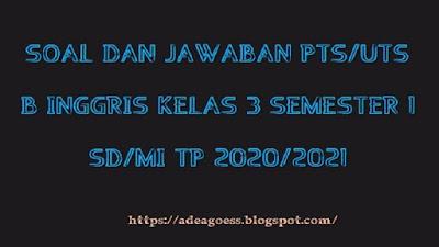 Download Soal PTS/UTS B Inggris Kelas 3 Semester 1 SD/MI Kurikulum 2013 TP 2020/2021