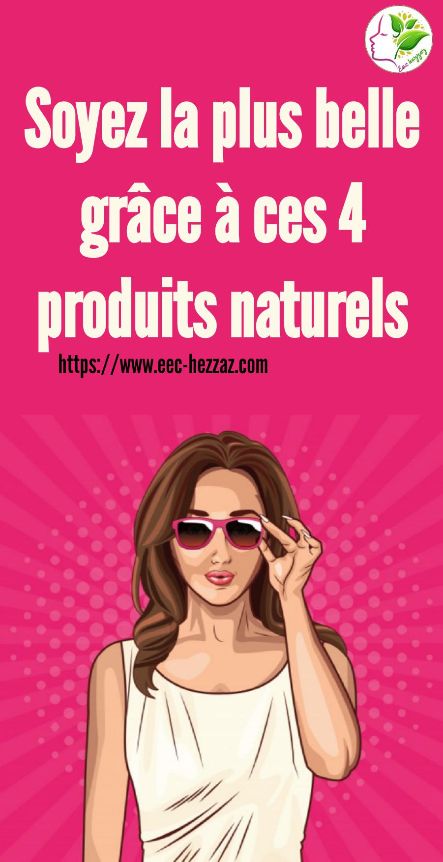 Soyez la plus belle grâce à ces 4 produits naturels