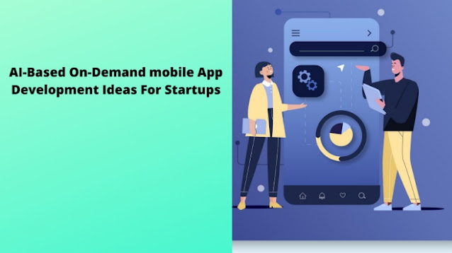 AI-Based On-Demand mobile App Development Ideas For Startups