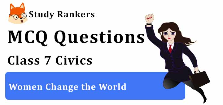 MCQ Questions for Class 7 Civics: Ch 5 Women Change the World