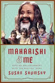 Maharishi & Me: Seeking Enlightenment with The Beatles' Guru by Susan Shumsky