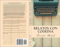 """Cubierta de la segunda edición de la recopilación de cuentos """"Relatos con codeína"""", de Óscar Maif."""