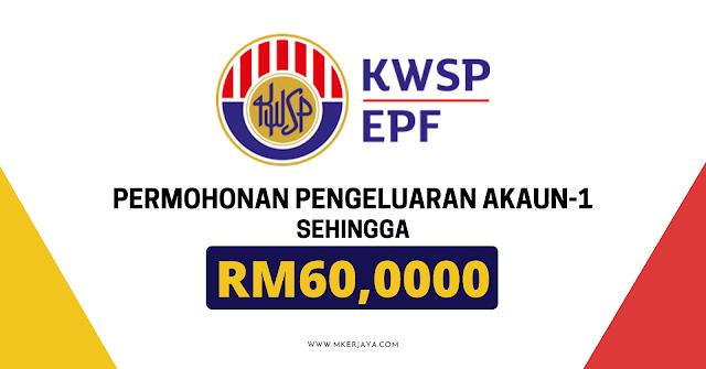 KWSP : Permohonan Pengeluaran Akaun-1 Sehingga RM60,000 Kini Dibenarkan