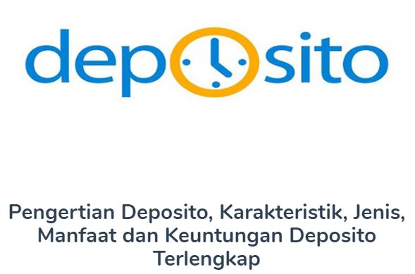 Penjelasan Pengertian Deposito Beserta Karakteristik, Jenis, Manfaat dan Keuntungan Deposito Terlengkap