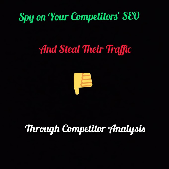 How to Spy on Your Competitors' SEO and Steal Their Traffic Through Competitor Analysis