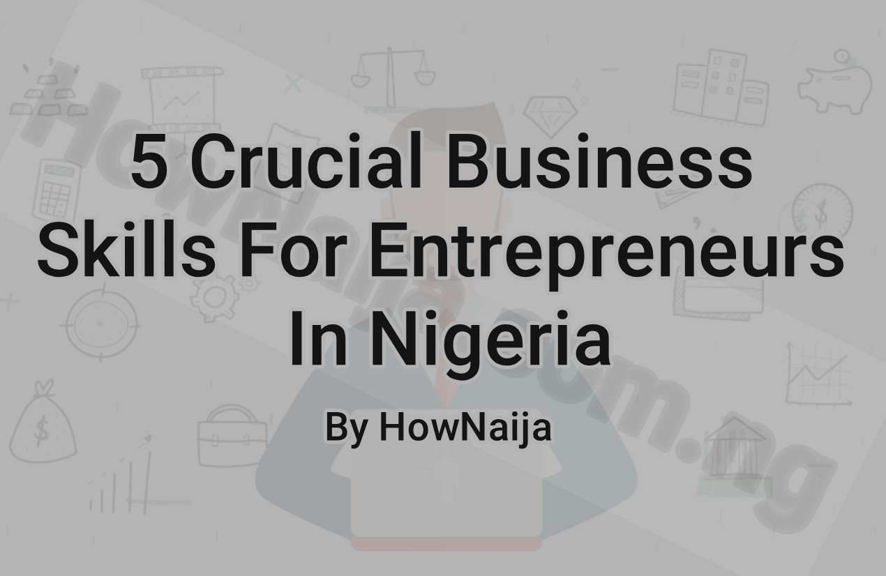 5 Crucial Business Skills For Entrepreneurs In Nigeria