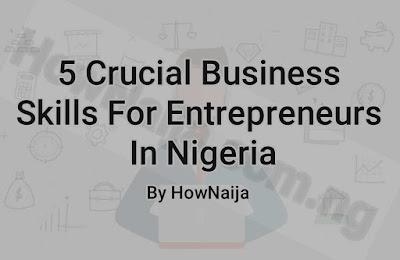 5 Crucial Business Skills For Entrepreneurs In Nigeria
