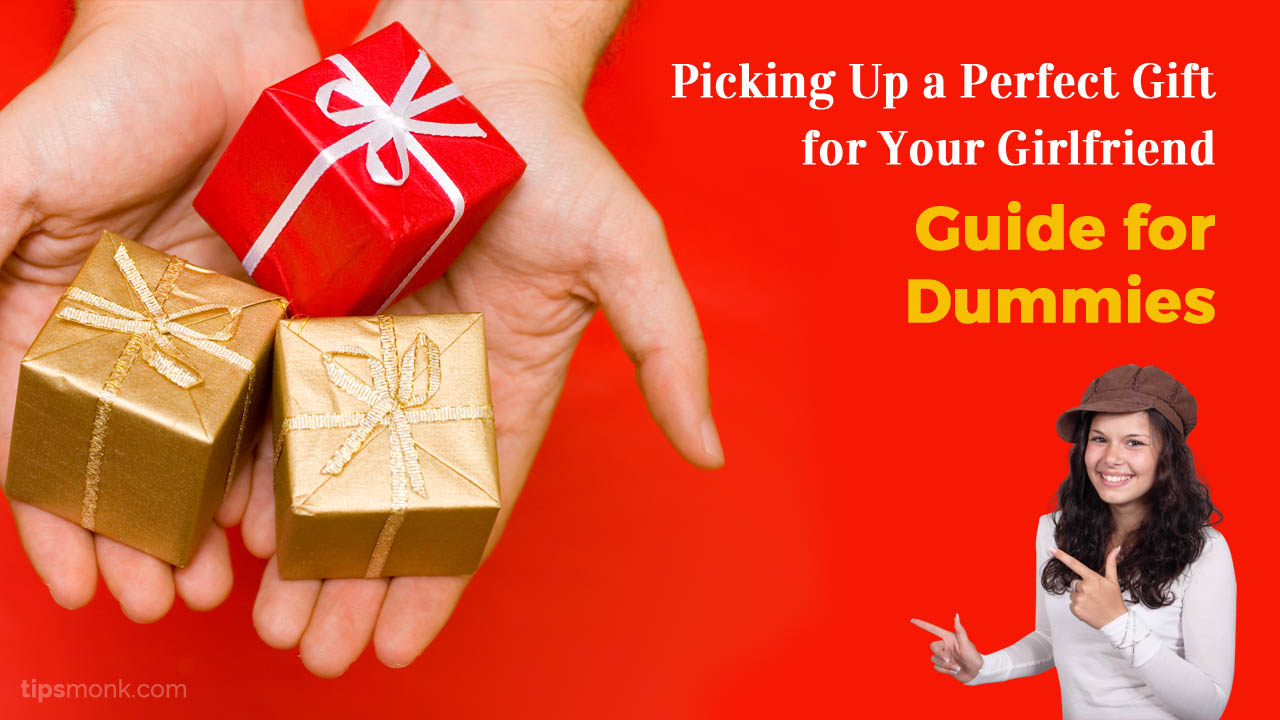 Picking Up a Perfect Gift for Your Girlfriend -   Guide for Dummies