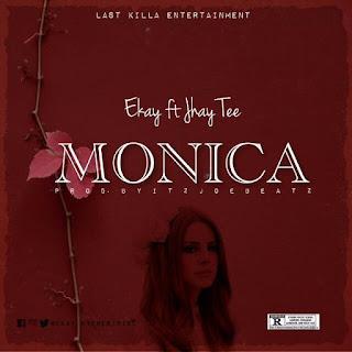 Ekay - Monica Ft. Jhay Tee (Prod. by Itz Joe Beatz)