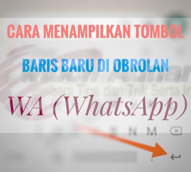 Cara Menampilkan Tombol Baris Baru Di Obrolan WA (WhatsApp)