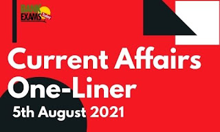 Current Affairs One-Liner: 5th August 2021