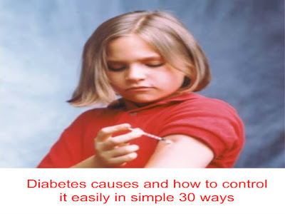 Diabetes causes and how to control it easily in simple 30 ways
