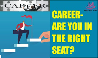 CAREER- ARE YOU IN THE RIGHT SEAT?