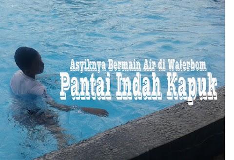 Asyiknya Bermain Air di Waterbom Pantai Indah Kapuk