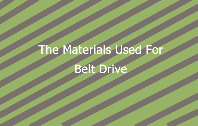 The Materials Used For Belt Drive