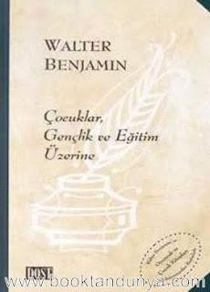 Walter Benjamin - Çocuklar Gençlik ve Eğitim Üzerine