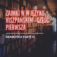 GRAMÁTICA PARTE 13: ZAIMKI W W JĘZYKU HISZPAŃSKIM - CZĘŚĆ PIERWSZA