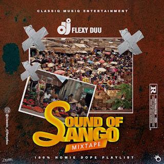 MIXTAPE : DJ FLEXYDUU - SOUND OF SANGO MIXTAPE