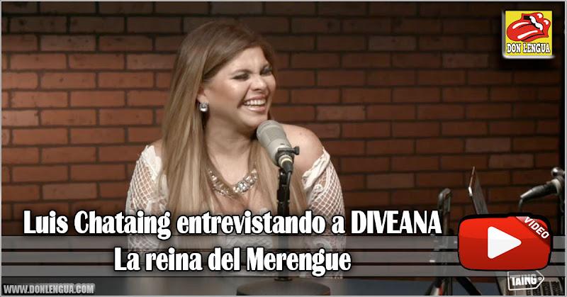 Luis Chataing entrevistando a DIVEANA - La reina del Merengue