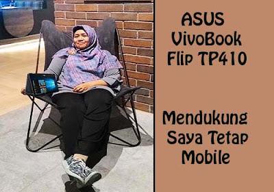 ASUS VivoBook Flip TP410 Mendukung Saya Tetap Mobile
