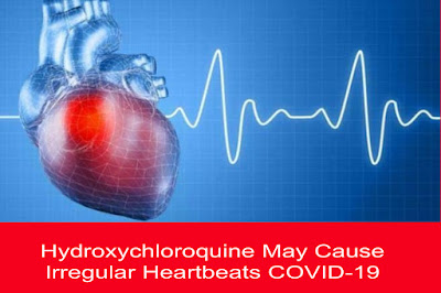 Hydroxychloroquine May Cause Irregular Heartbeats COVID-19