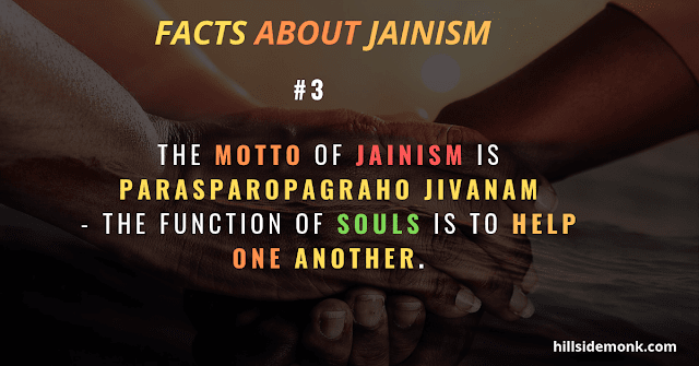 motto of Jainism Parasparopagraho Jivanam  the function of souls is to help one another.